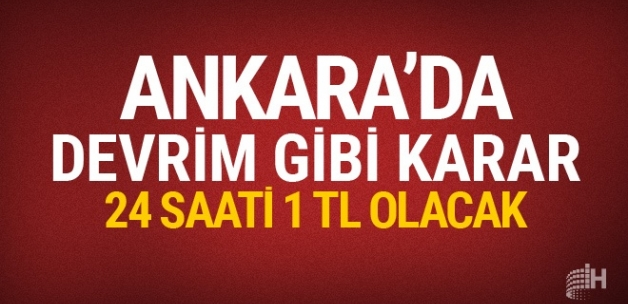 Ankara'da devrim gibi karar: 24 saati 1 TL olacak