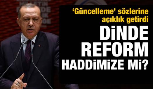 Erdoğan 'Güncelleme' sözlerine açıklık getirdi!