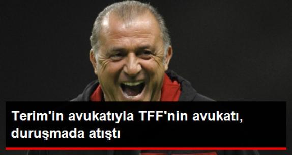 Fatih Terim'in Avukatı ile TFF'nin Avukatı, Tazminat Davasında Atıştı