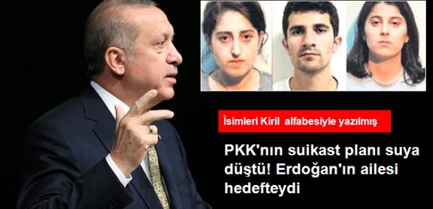 Terör örgütü PKK'nın Erdoğan'ın Ailesine veYakınlarına Suikast Planı Yaptığı Ortaya Çıktı