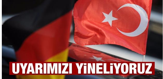 Türkiye'den Almanya'ya: Uyarımızı yineliyoruz