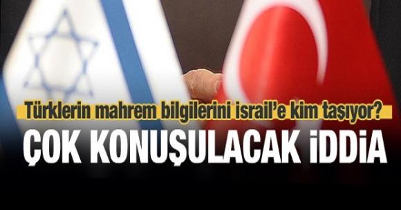 Türklerin bilgilerini İsrail'e kim aktarıyor?