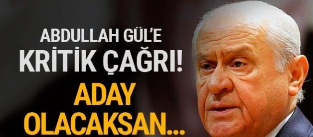 Bahçeli'den Abdullah Gül'e kritik çağrı! :Aday olacaksan...