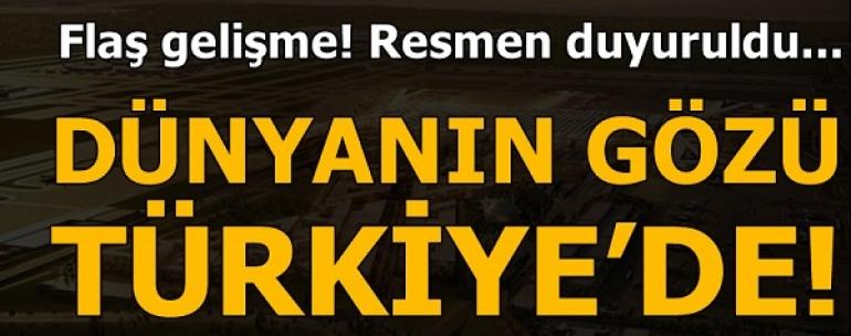 Flaş gelişme! Resmen duyuruldu! Dünyanın gözü Türkiye'de...
