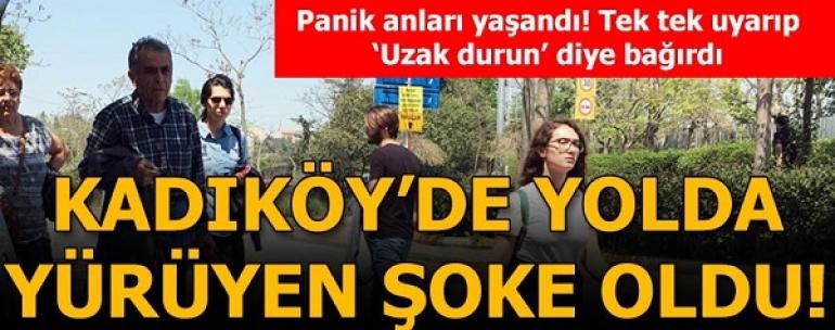 Kadıköy'de yolda yürüyen şoke oldu! Tek tek uyarıp, 'Uzak durun' diye bağırdı...