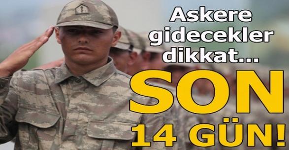 Askere gidecekler dikkat! Son 14 gün!