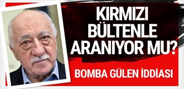 Bomba iddia! 'Fetullah Gülen kırmızı bültenle aranmıyor'