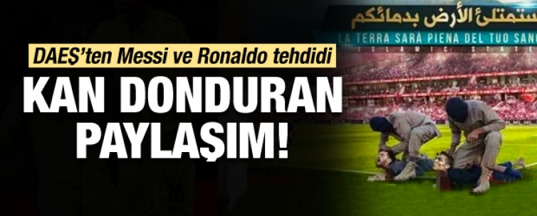 DAEŞ'ten Messi ve Ronaldo tehdidi!