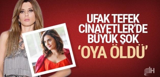 Star TV Ufak Tefek Cinayetler'de büyük şok 'Oya öldü!'