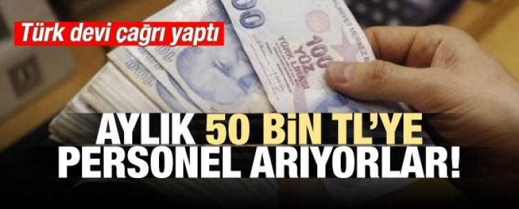 Türk devi çağrı yaptı! Aylık 50 bin TL' ye personel arıyorlar...