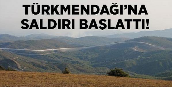 Türkmendağı'na saldırı başlattı!