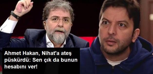 """Ahmet Hakan Nihat Doğan'a Ateş Püskürdü: """"Sen çık da bunun hesabını ver!"""""""
