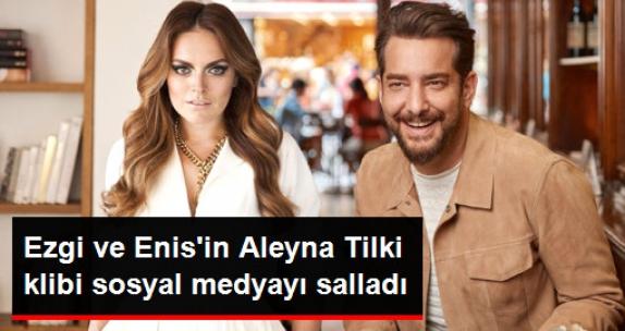 Ezgi ve Enis'in Aleyna Tilki klibi sosyal medyayı salladı!