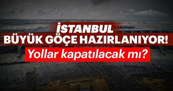 İstanbul büyük göçe hazırlanırken yollar kapatılacak mı?