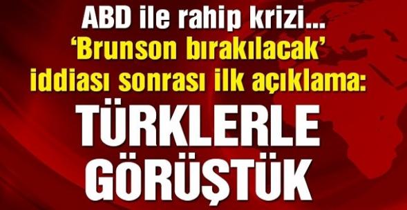 'Rahip bırakılacak' iddiası sonrası ilk açıklama :  Türklerle görüştük
