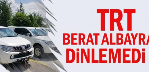 TRT Berat Albayrak'ı dinlemedi mi