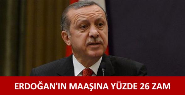 Cumhurbaşkanı Erdoğan'ın maaşına %26 zam