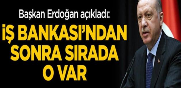 Erdoğan açıkladı İş Bankası'ndan sonra sırada o var