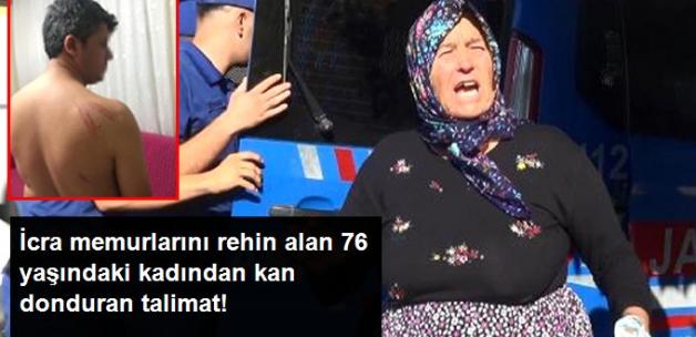 İcra memurlarını rehin alan 76 yaşındaki kadından kan donduran talimat!