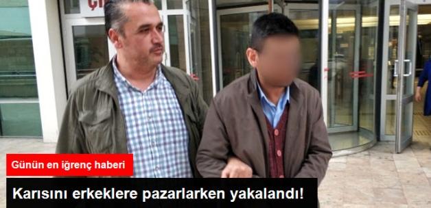 Karısını Erkeklere Pazarlayan Koca Tutuklandı