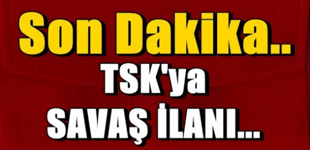 TSK'YA SAVAŞ İLANI!!!