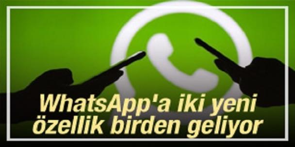 WhatsApp'a iki yeni özellik birden geliyor
