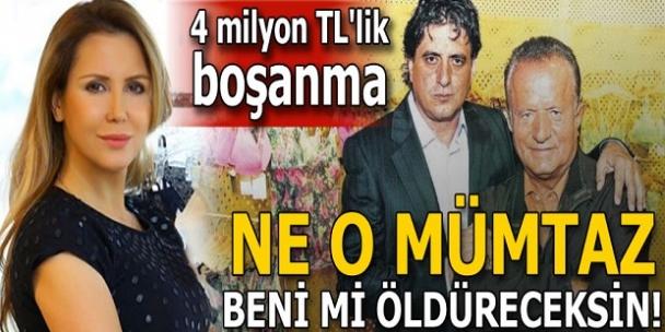 4 milyon TL'lik boşanma! Ne o Mümtaz beni mi öldüreceksin'