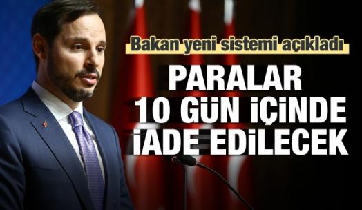 Bakan Albayrak: Paralar 10 içinde iade edilecek
