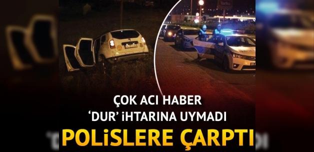 'Dur' ihtarına uymayan araç, polislere çarptı