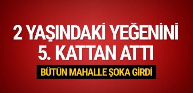 Kırıkkale'de teyzesi 2 yaşındaki yeğenini 5. kattan attı