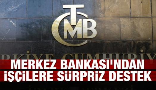 Merkez Bankası'ndan işçilere sürpriz destek