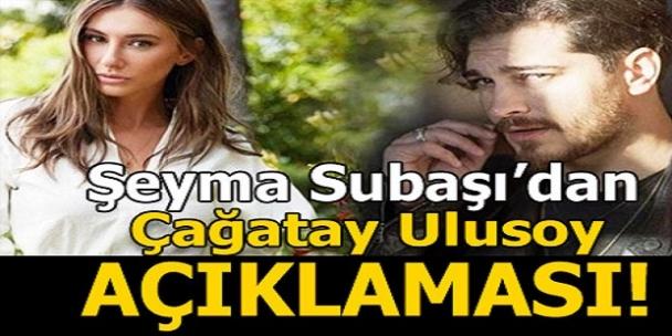 Şeyma Subaşı'dan Çağatay Ulusoy açıklaması