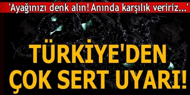 Son dakika: Türkiye'den çok sert uyarı! 'Ayağınızı denk alın...'