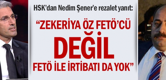 """HSK'dan Nedim Şener'e rezalet yanıt: """"Zekeriya Öz FETÖ'cü değil, FETÖ ile irtibatı da yok"""""""