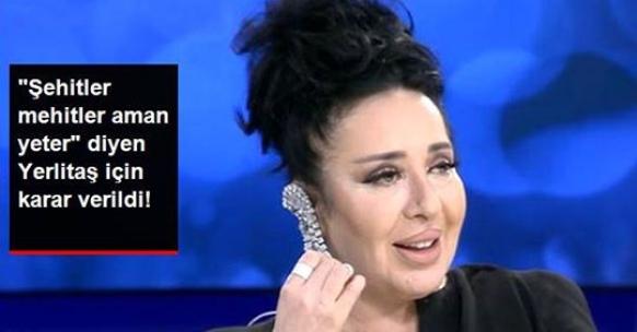 """""""Şehitler Mehitler Aman Yeter"""" Diyen Nur Yerlitaş İçin Karar Verildi!"""