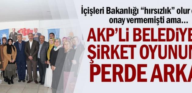 AKPARTİ'li belediyenin şirket oyununun perde arkası