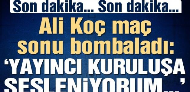 SON DAKİKA | Ali Koç maç sonu bombaladı: