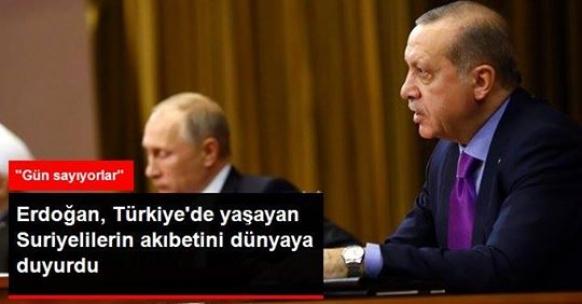 Erdoğan, Türkiye'de yaşayan Suriyelilerin akıbetini dünyaya duyurdu