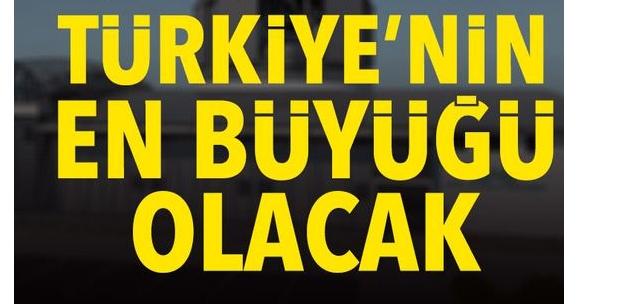 İmzalar atıldı! Türkiye'nin en büyüğü olacak