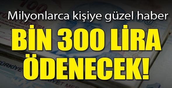 Mlyonlarca kişiye müjde! Bin 300 lira ödenecek