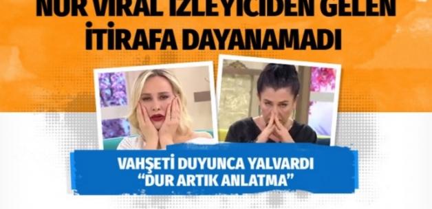 """Nur Viral izleyiciden gelen vahşet itirafa dayanamadı """"Dur artık anlatma"""""""