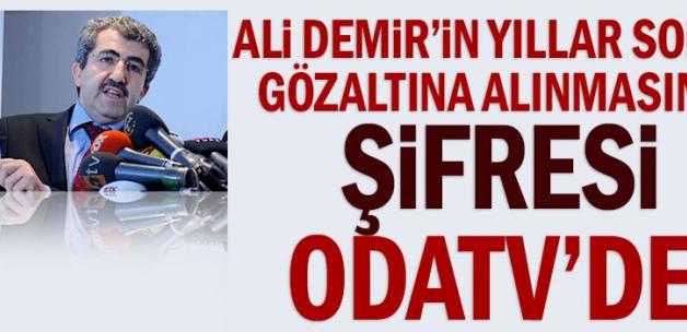 Ali Demir'in yıllar sonra gözaltına alınmasının şifresi