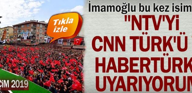 """İmamoğlu bu kez isim verdi: """"NTV'yi CNN Türk'ü ve Habertürk'ü uyarıyorum"""