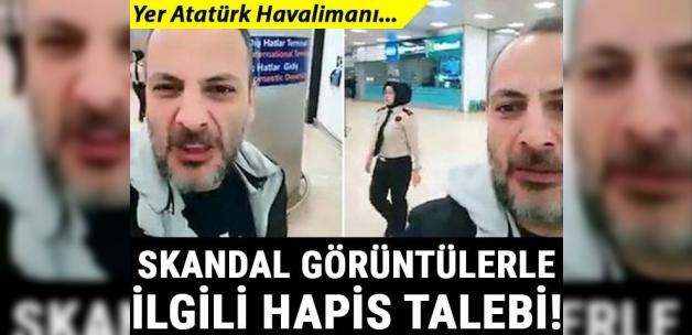 Atatürk Havalimanı'nda çekilen o görüntülere hapis talebi