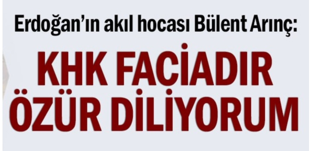Erdoğan'ın akıl hocası Bülent Arınç: KHK faciadır, özür diliyorum