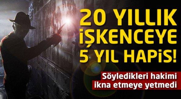 20 yıllık işkenceye 5 yıl ceza!