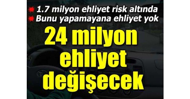 24 milyon ehliyet değişecek