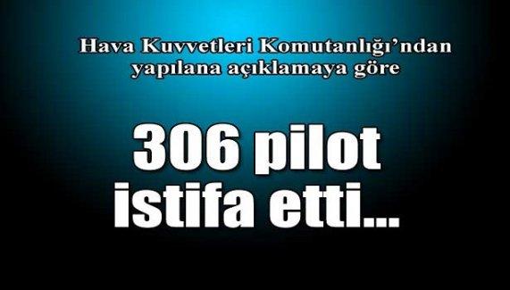 306 pilot istifa etti...