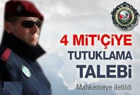 4 MİT'çiye tutuklama talebi