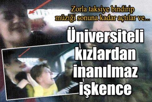4 üniversiteli kız, arkadaşlarını taksiye bindirip dövdü